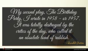 Harold Pinter quote : My second play The ...