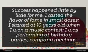 Shakira quote : Success happened little by ...