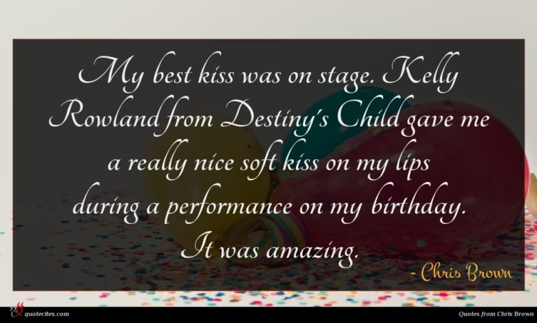 My best kiss was on stage. Kelly Rowland from Destiny's Child gave me a really nice soft kiss on my lips during a performance on my birthday. It was amazing.