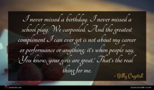 Billy Crystal quote : I never missed a ...