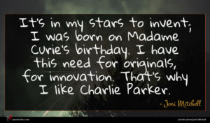Joni Mitchell quote : It's in my stars ...