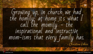 Christine Pelosi quote : Growing up in church ...