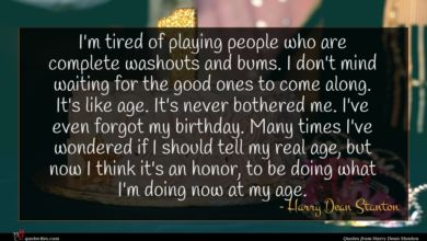 Photo of Harry Dean Stanton quote : I'm tired of playing …