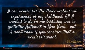 Alice Waters quote : I can remember the ...