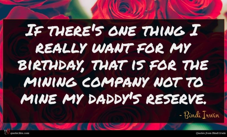 If there's one thing I really want for my birthday, that is for the mining company not to mine my daddy's reserve.