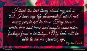 Kirsten Dunst quote : I think the best ...