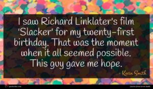 Kevin Smith quote : I saw Richard Linklater's ...
