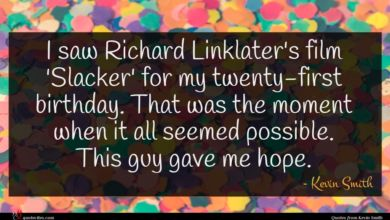 Photo of Kevin Smith quote : I saw Richard Linklater's …