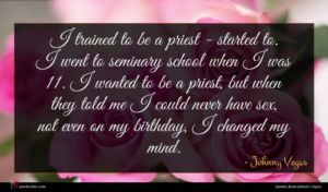 Johnny Vegas quote : I trained to be ...
