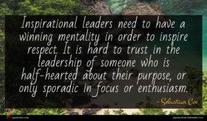 Sebastian Coe quote : Inspirational leaders need to ...