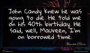 Maureen O'Hara quote : John Candy knew he ...