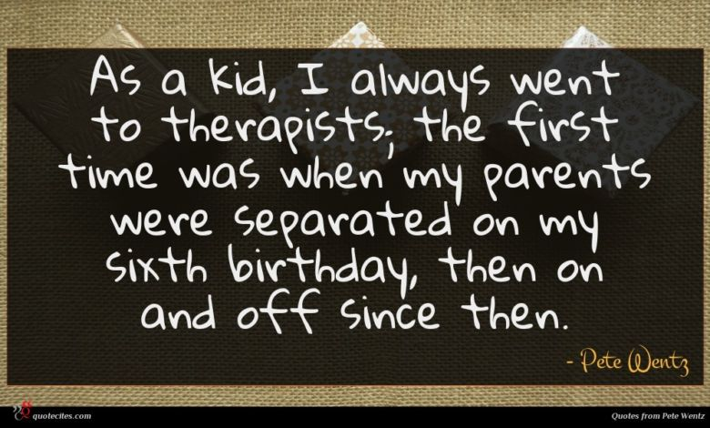 As a kid, I always went to therapists; the first time was when my parents were separated on my sixth birthday, then on and off since then.