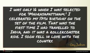 Amy Jackson quote : I was only when ...