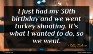 Kelly Clarkson quote : I just had my ...