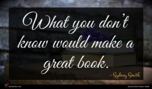 Sydney Smith quote : What you don t ...