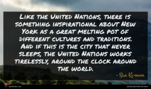 Ban Ki-moon quote : Like the United Nations ...