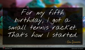 Ana Ivanovic quote : For my fifth birthday ...