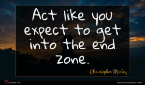Christopher Morley quote : Act like you expect ...