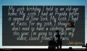 John Waters quote : My th birthday I ...