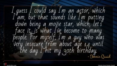 Photo of Dennis Quaid quote : I guess I could …