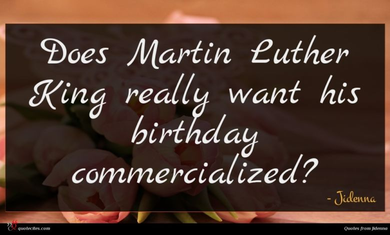 Does Martin Luther King really want his birthday commercialized?