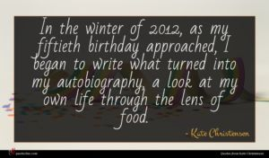 Kate Christensen quote : In the winter of ...