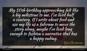Kate Christensen quote : My th birthday approaching ...