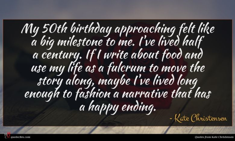 My 50th birthday approaching felt like a big milestone to me. I've lived half a century. If I write about food and use my life as a fulcrum to move the story along, maybe I've lived long enough to fashion a narrative that has a happy ending.