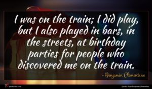 Benjamin Clementine quote : I was on the ...