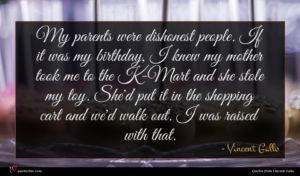 Vincent Gallo quote : My parents were dishonest ...