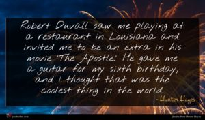 Hunter Hayes quote : Robert Duvall saw me ...