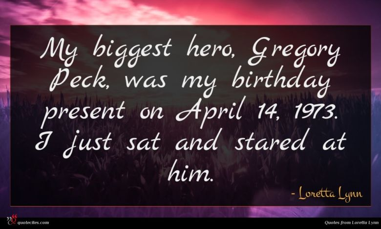 My biggest hero, Gregory Peck, was my birthday present on April 14, 1973. I just sat and stared at him.