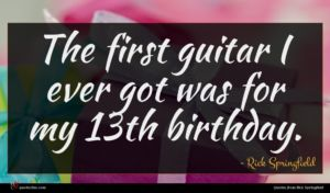 Rick Springfield quote : The first guitar I ...