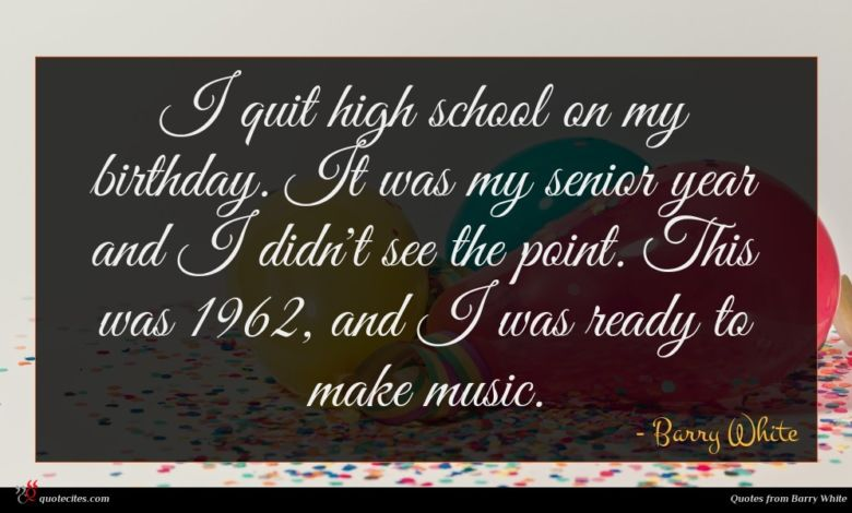 I quit high school on my birthday. It was my senior year and I didn't see the point. This was 1962, and I was ready to make music.