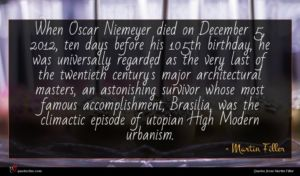 Martin Filler quote : When Oscar Niemeyer died ...