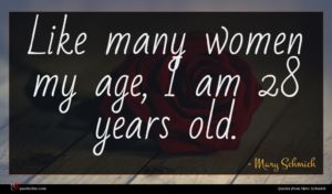Mary Schmich quote : Like many women my ...