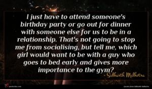 Sidharth Malhotra quote : I just have to ...