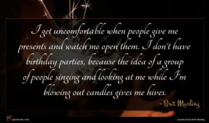 Brit Marling quote : I get uncomfortable when ...