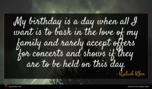 Kailash Kher quote : My birthday is a ...