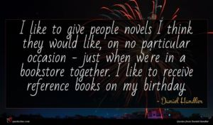Daniel Handler quote : I like to give ...