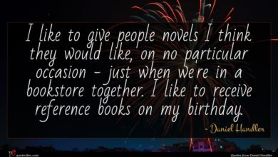 Photo of Daniel Handler quote : I like to give …