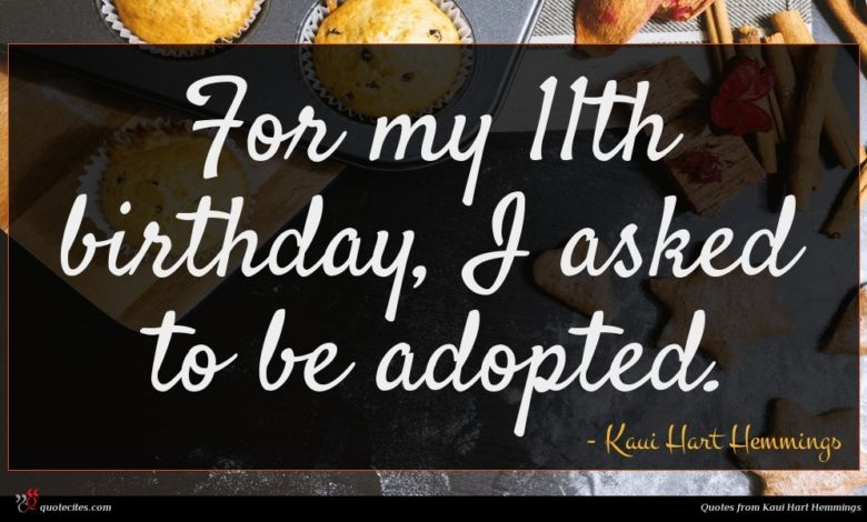 For my 11th birthday, I asked to be adopted.