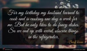 Cheryl Hines quote : For my birthday my ...