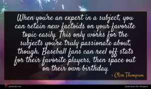 Clive Thompson quote : When you're an expert ...