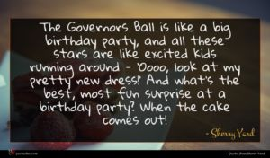 Sherry Yard quote : The Governors Ball is ...