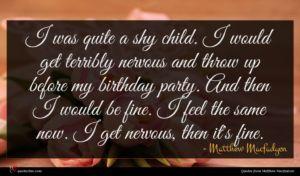 Matthew Macfadyen quote : I was quite a ...