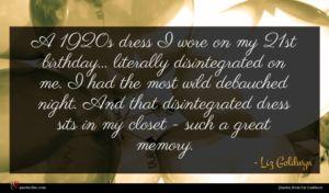 Liz Goldwyn quote : A s dress I ...