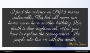 Marlon James quote : I find the violence ...