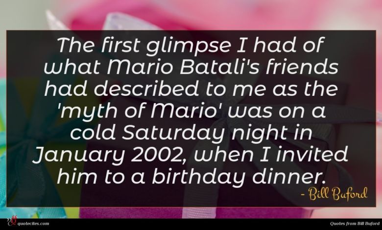 The first glimpse I had of what Mario Batali's friends had described to me as the 'myth of Mario' was on a cold Saturday night in January 2002, when I invited him to a birthday dinner.