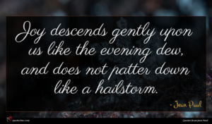 Jean Paul quote : Joy descends gently upon ...
